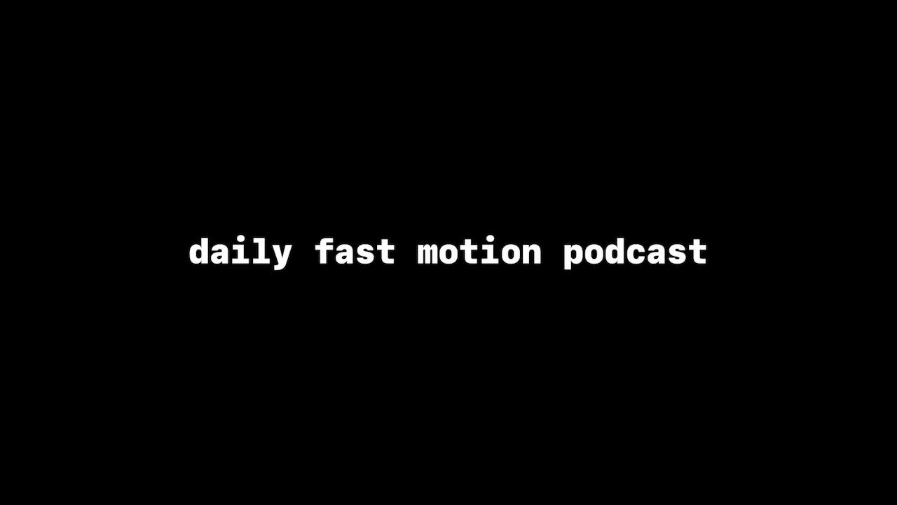 daily fast motion podcast