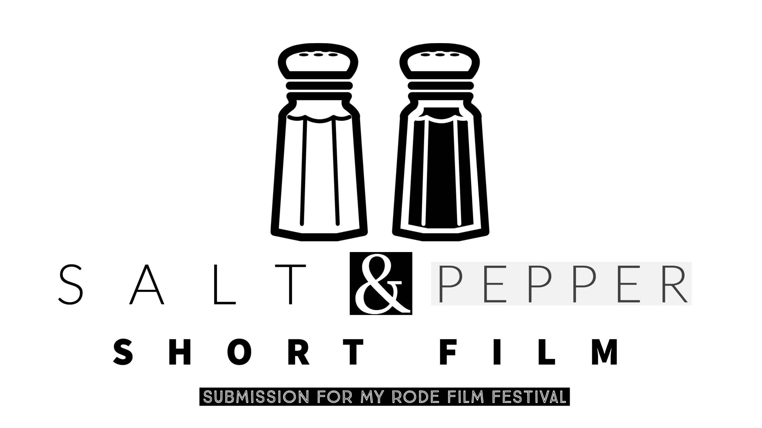 Salt & Pepper Short Film ( submission for My Rode Film Festival)