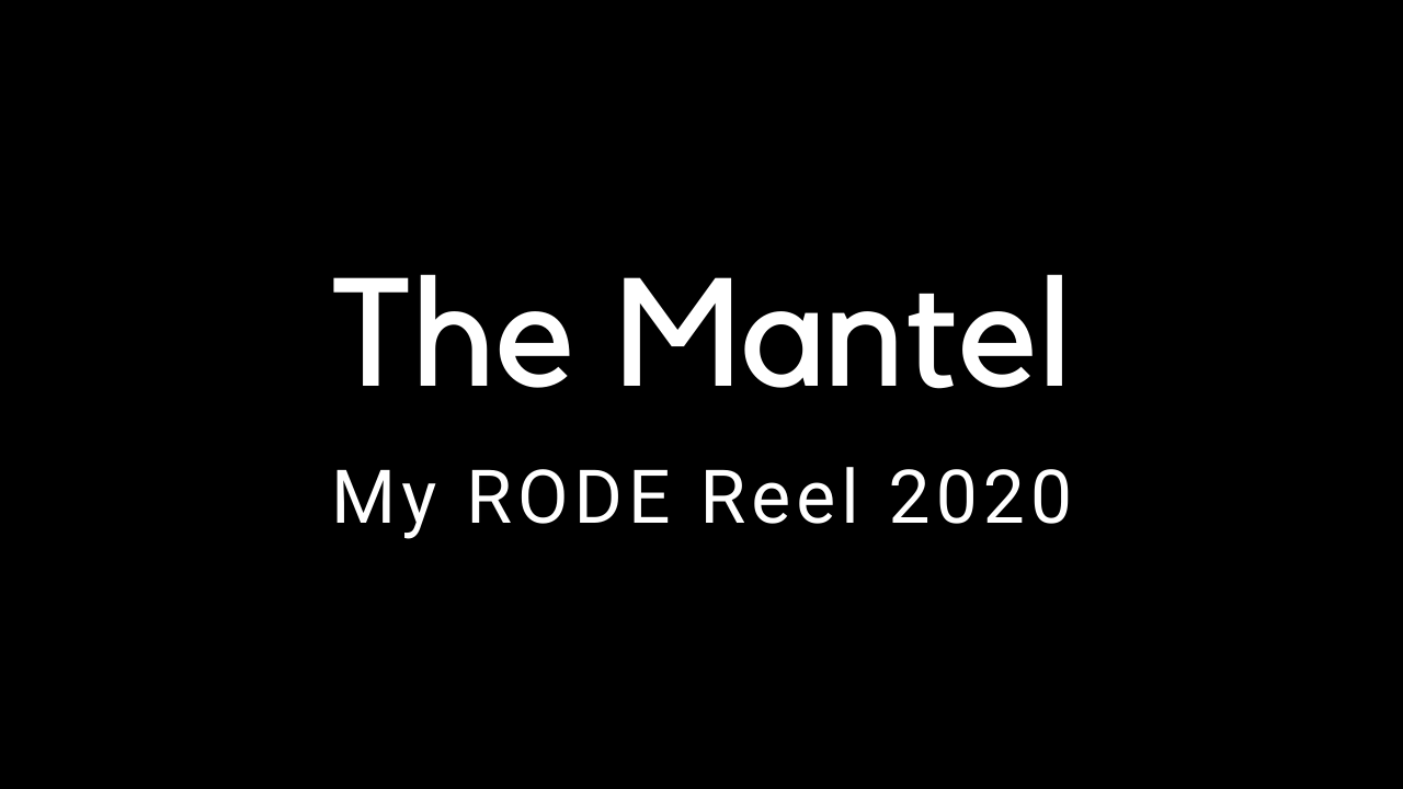 The Mantel - My RODE Reel 2020